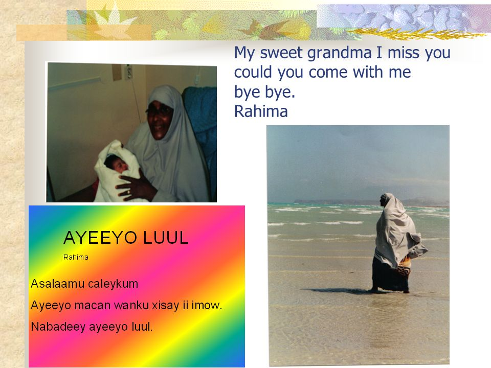 My sweet grandma I miss you could you come with me bye bye. Rahima