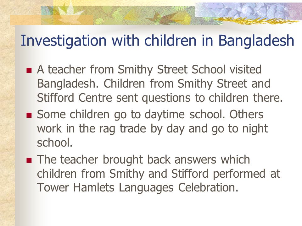 Investigation with children in Bangladesh A teacher from Smithy Street School visited Bangladesh.