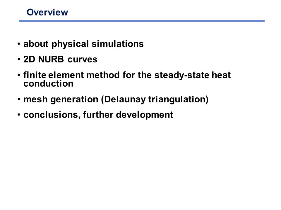 Overview about physical simulations 2D NURB curves finite element method for the steady-state heat conduction mesh generation (Delaunay triangulation)