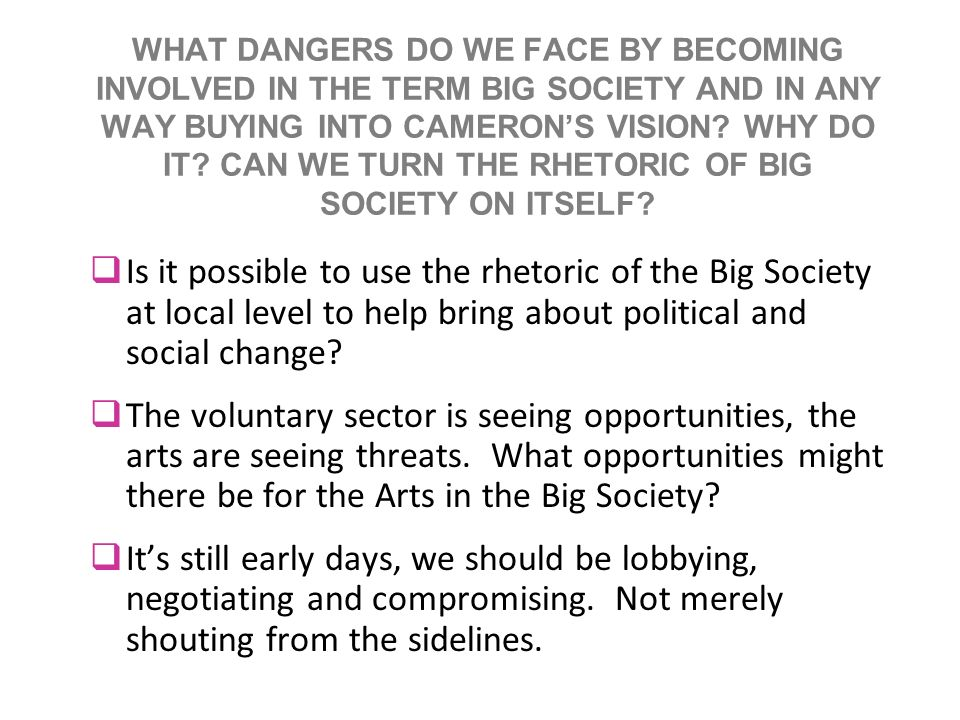 WHAT DANGERS DO WE FACE BY BECOMING INVOLVED IN THE TERM BIG SOCIETY AND IN ANY WAY BUYING INTO CAMERONS VISION.