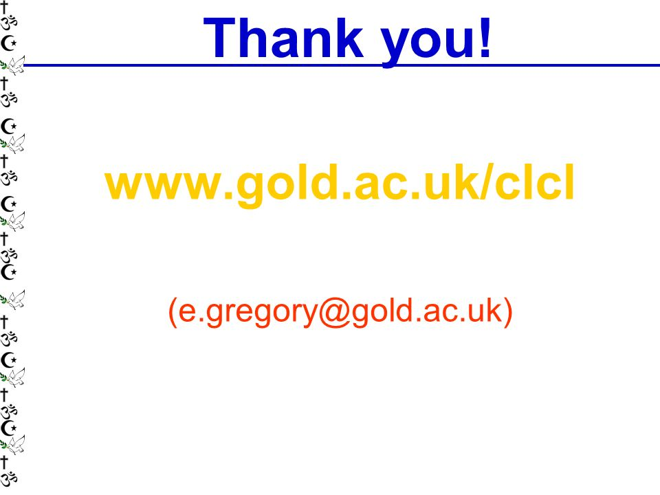 www.gold.ac.uk/clcl (e.gregory@gold.ac.uk) Thank you!