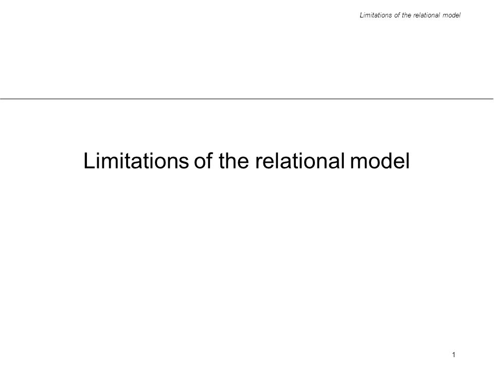 Limitations of the relational model 12 Drawbacks of relational databases poor representation of real world entities semantic overloading poor support for integrity constraints homogeneous data structure limited operations difficulty in handling recursive queries impedance mismatch other problems...