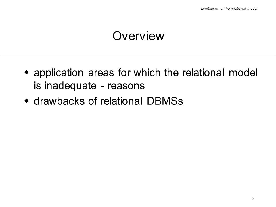 2 Overview application areas for which the relational model is inadequate - reasons drawbacks of relational DBMSs