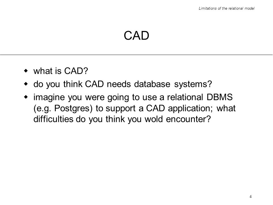 Limitations of the relational model 5 CAD - characteristics | insufficiency of relational database systems