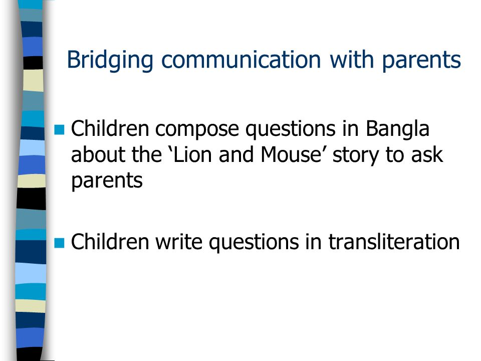 Bridging communication with parents Children compose questions in Bangla about the Lion and Mouse story to ask parents Children write questions in transliteration