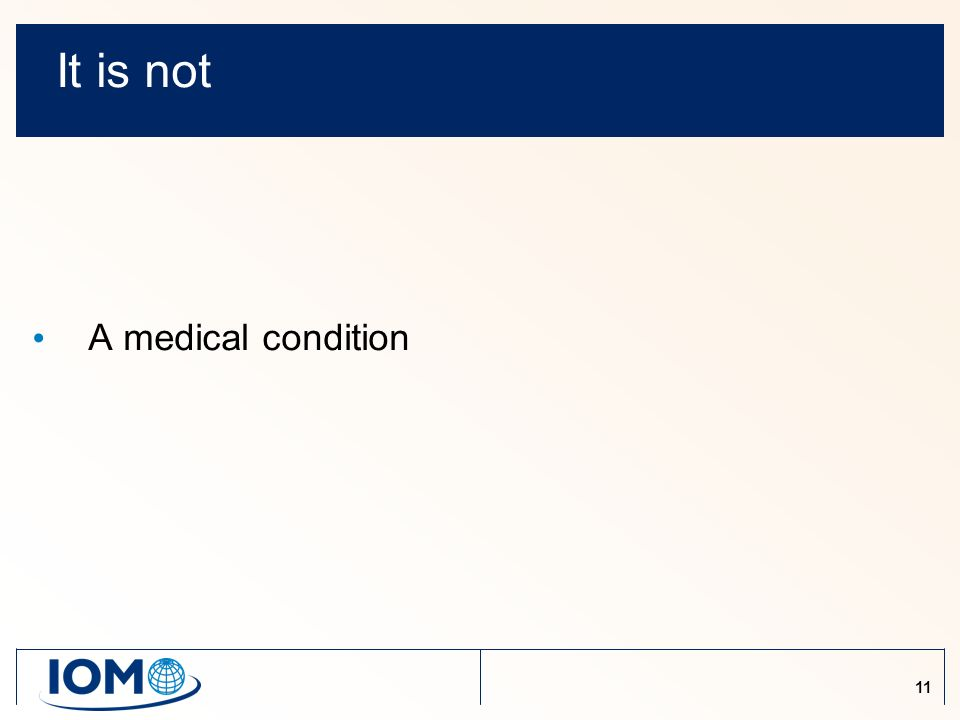 11 It is not A medical condition