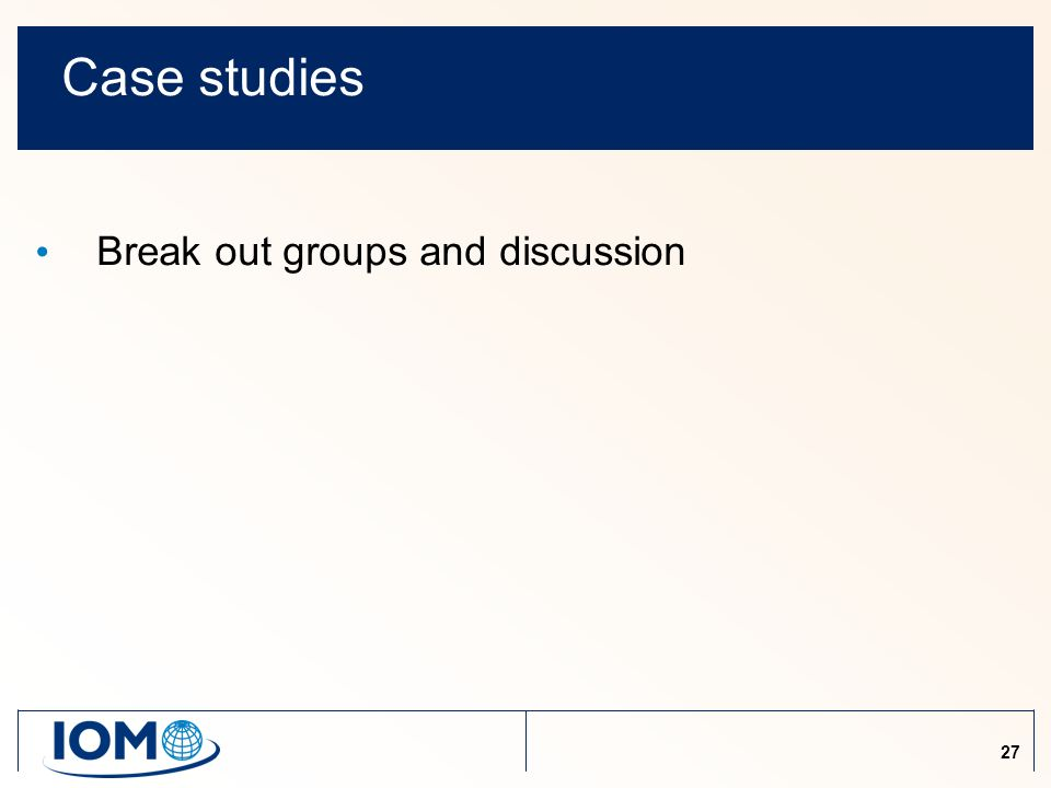 27 Case studies Break out groups and discussion