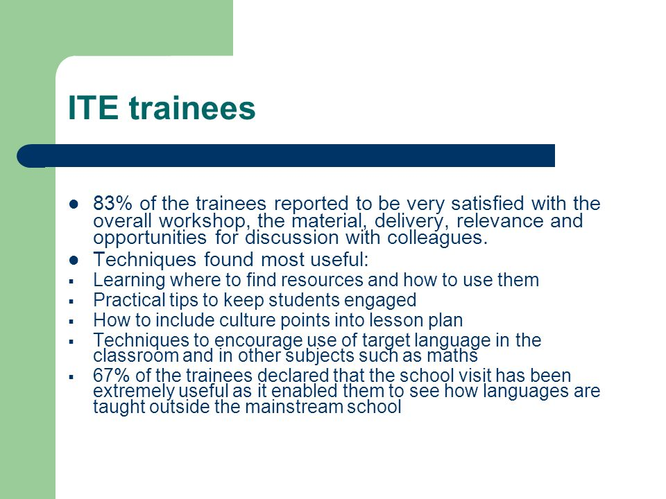 ITE trainees 83% of the trainees reported to be very satisfied with the overall workshop, the material, delivery, relevance and opportunities for disc