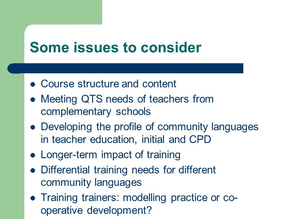 Some issues to consider Course structure and content Meeting QTS needs of teachers from complementary schools Developing the profile of community lang