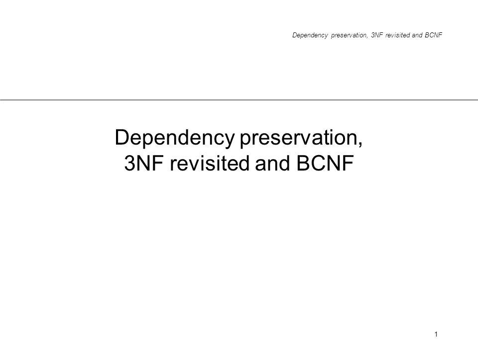 Dependency preservation, 3NF revisited and BCNF 1