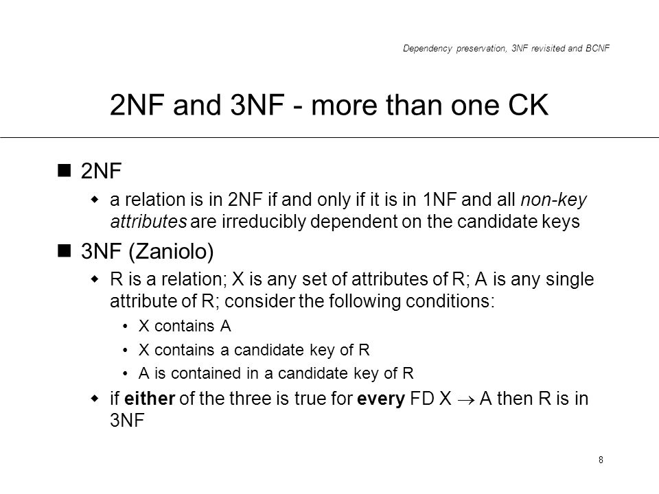 Dependency preservation, 3NF revisited and BCNF 8 2NF and 3NF - more than one CK 2NF a relation is in 2NF if and only if it is in 1NF and all non-key