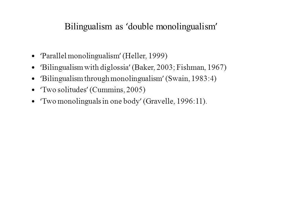 Bilingualism as double monolingualism Parallel monolingualism (Heller, 1999) Bilingualism with diglossia (Baker, 2003; Fishman, 1967) Bilingualism thr