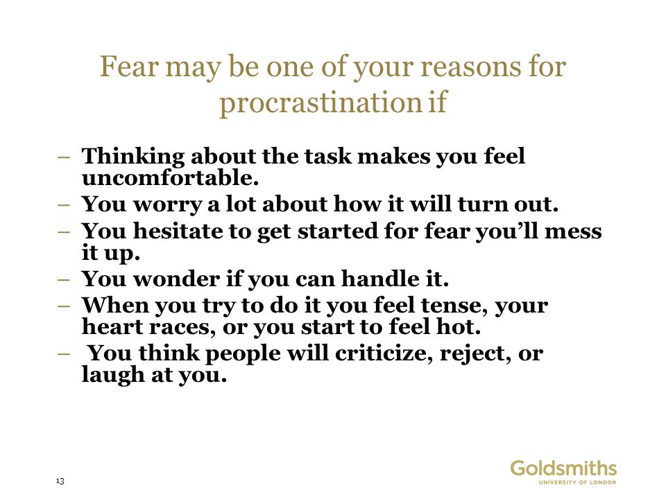 13 Fear may be one of your reasons for procrastination if –Thinking about the task makes you feel uncomfortable.