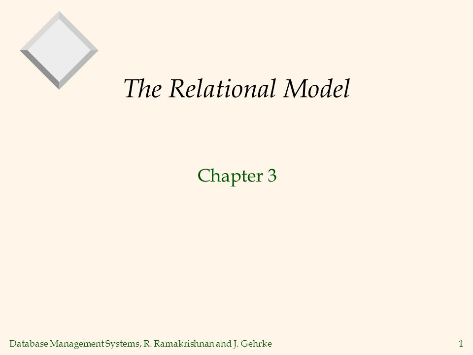 Database Management Systems, R. Ramakrishnan and J. Gehrke1 The Relational Model Chapter 3