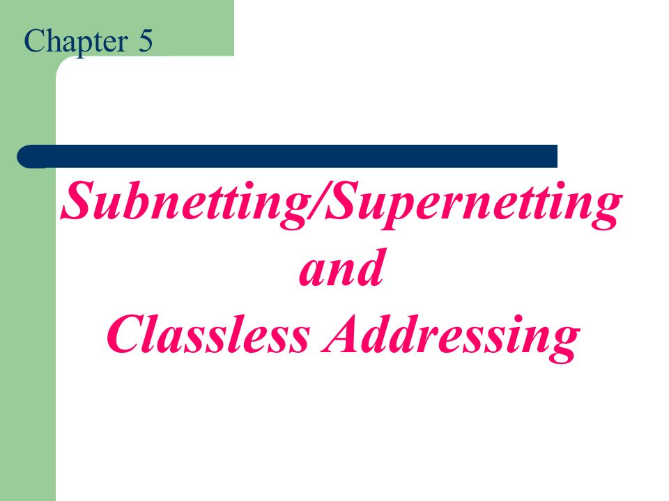 Chapter 5 Subnetting/Supernetting and Classless Addressing