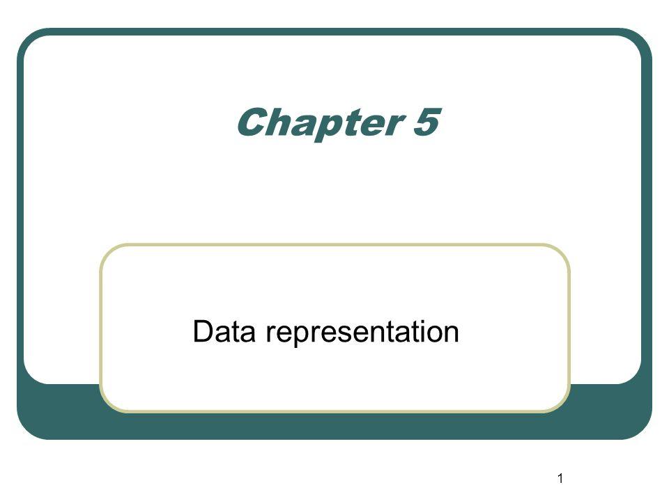 1 Chapter 5 Data representation