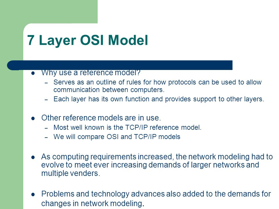 7 Layer OSI Model Why use a reference model.