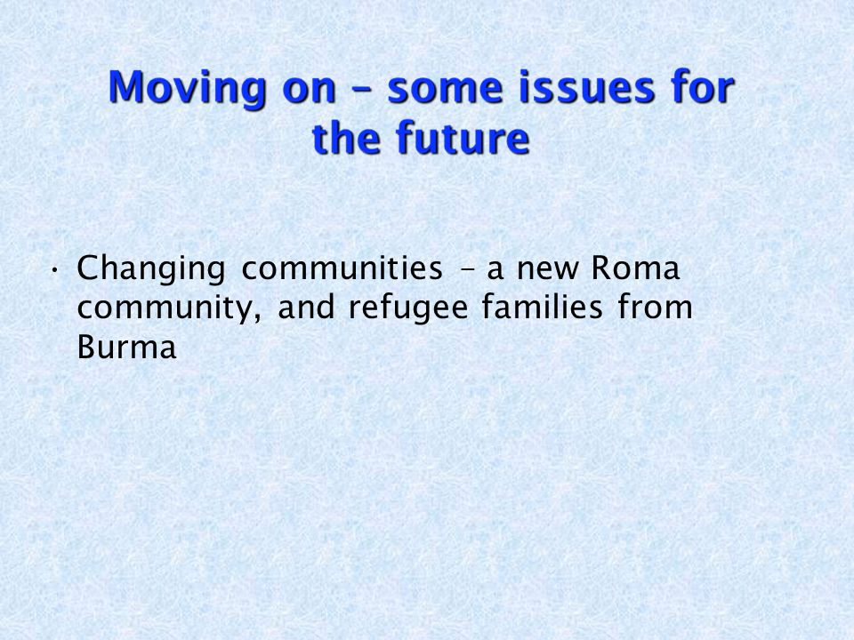 Changing communities – a new Roma community, and refugee families from Burma