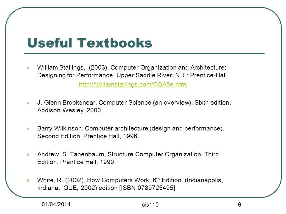 01/04/2014 cis110 6 Useful Textbooks William Stallings, (2003).