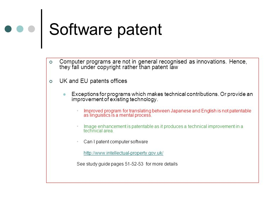 Software patent Computer programs are not in general recognised as innovations. Hence, they fall under copyright rather than patent law UK and EU pate