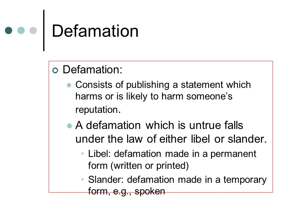 Defamation Defamation: Consists of publishing a statement which harms or is likely to harm someones reputation. A defamation which is untrue falls und