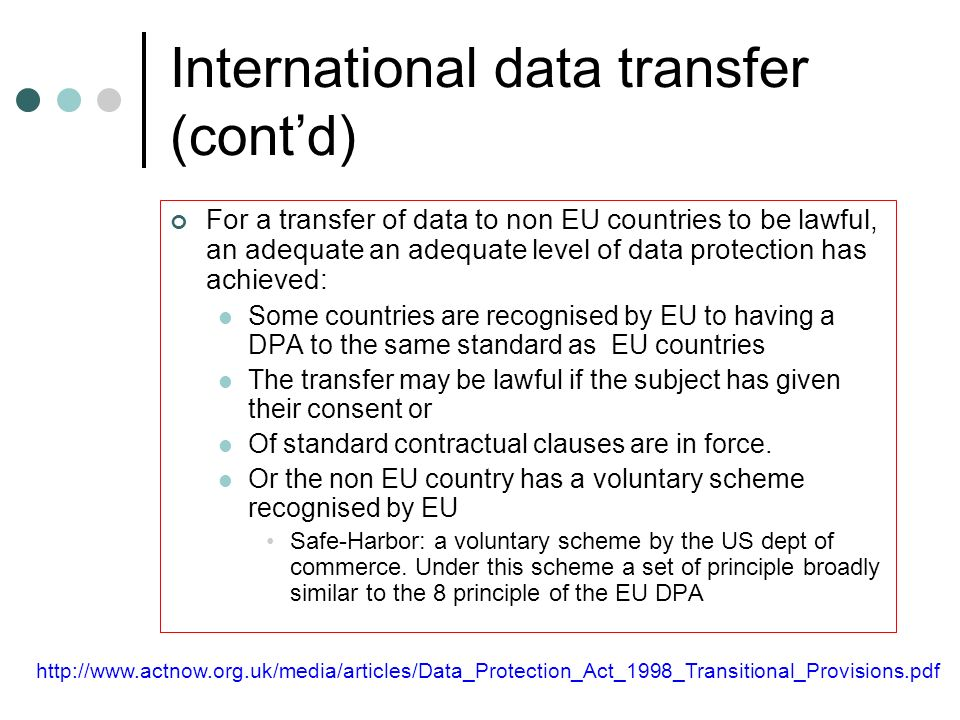 International data transfer (contd) For a transfer of data to non EU countries to be lawful, an adequate an adequate level of data protection has achi