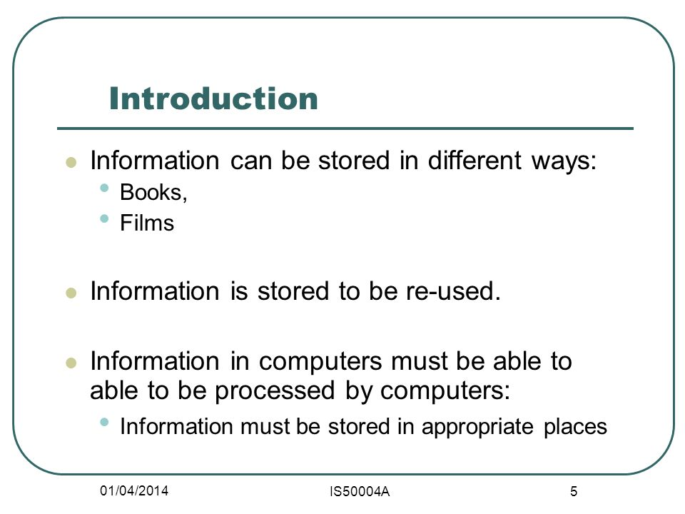 01/04/2014 IS50004A 6 Introduction (Cont) Computers use the binary system to store and process information.