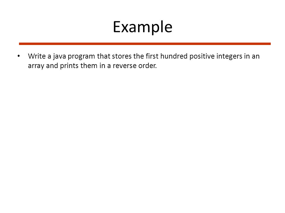 Example Write a java program that stores the first hundred positive integers in an array and prints them in a reverse order.
