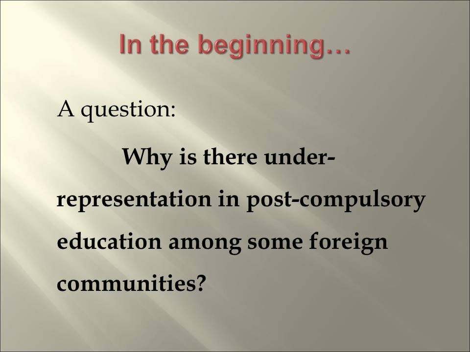 A question: Why is there under- representation in post-compulsory education among some foreign communities