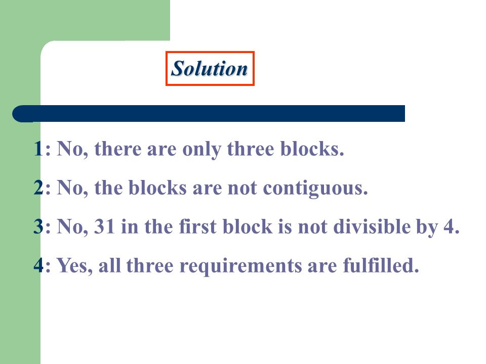 Solution 1: No, there are only three blocks.2: No, the blocks are not contiguous.