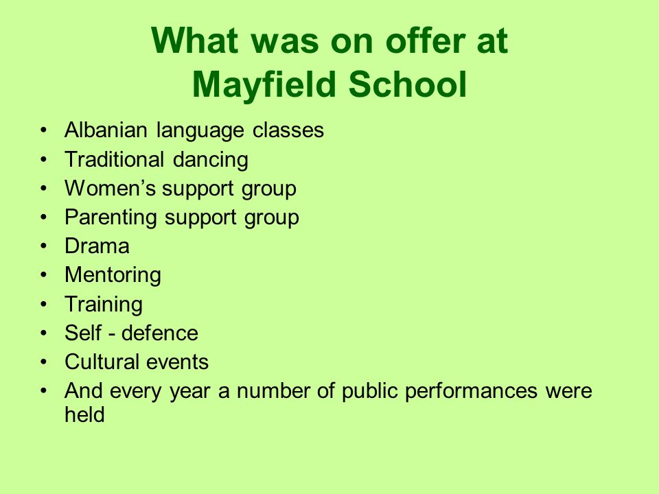 What was on offer at Mayfield School Albanian language classes Traditional dancing Womens support group Parenting support group Drama Mentoring Traini