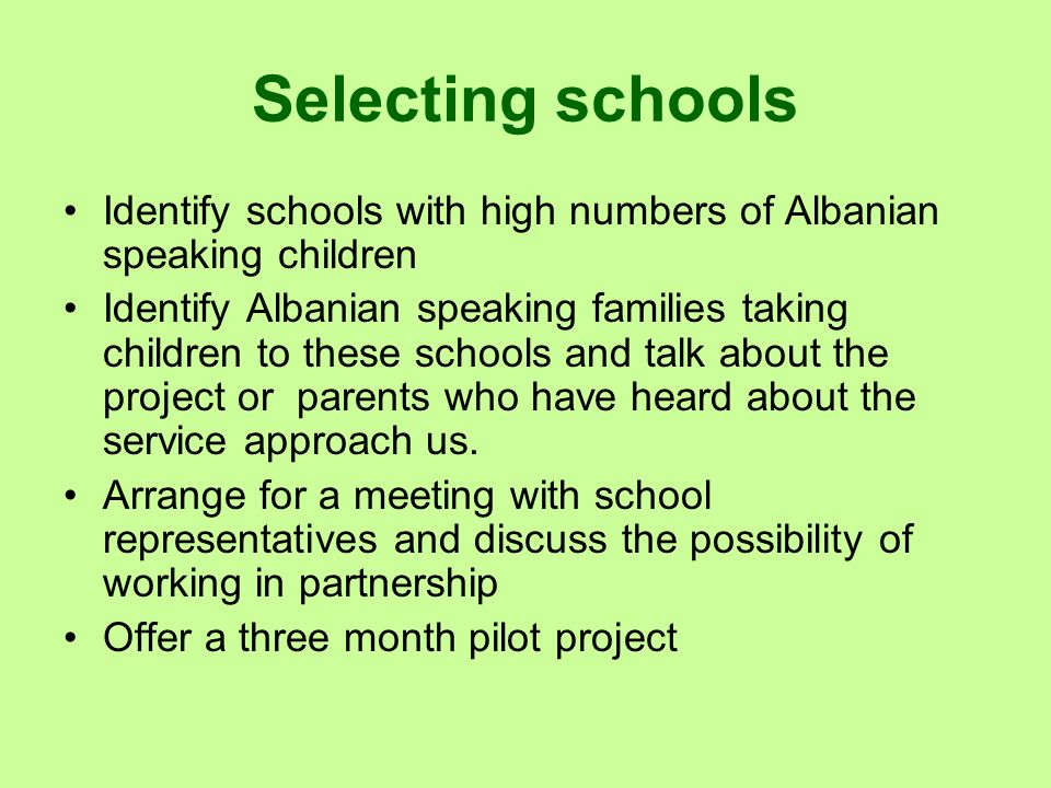 Selecting schools Identify schools with high numbers of Albanian speaking children Identify Albanian speaking families taking children to these school