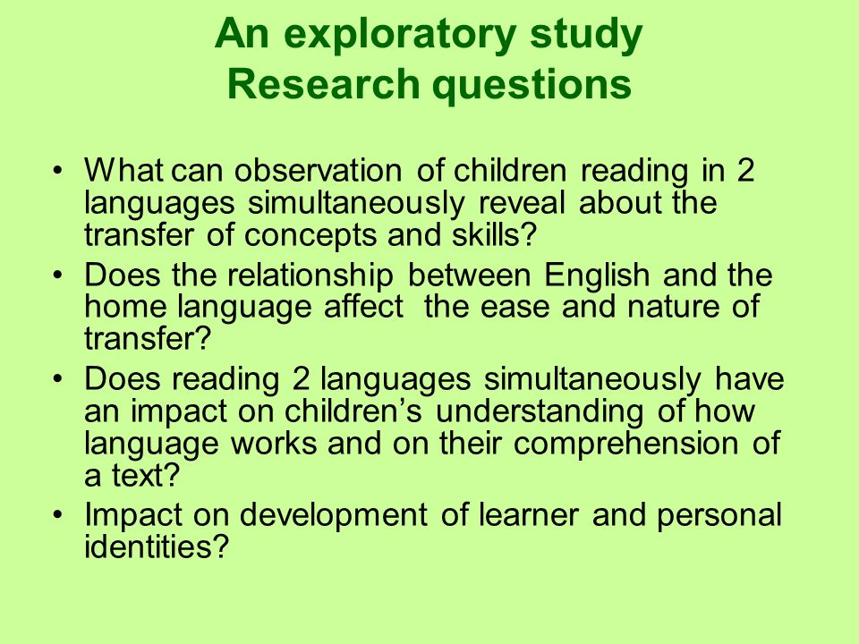 An exploratory study Research questions What can observation of children reading in 2 languages simultaneously reveal about the transfer of concepts a