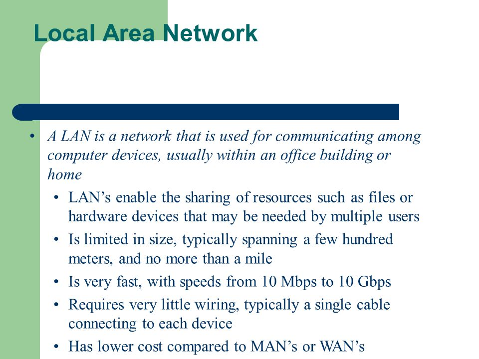A LAN is a network that is used for communicating among computer devices, usually within an office building or home LANs enable the sharing of resourc