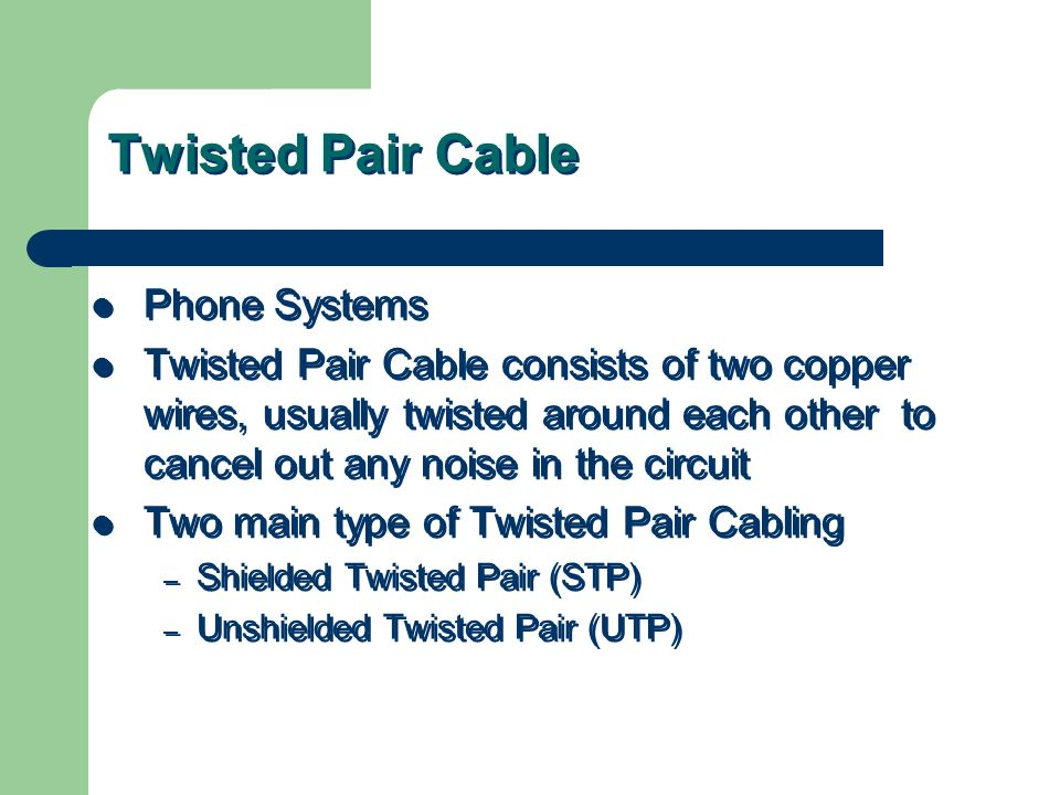 Twisted Pair Cable Phone Systems Twisted Pair Cable consists of two copper wires, usually twisted around each other to cancel out any noise in the cir