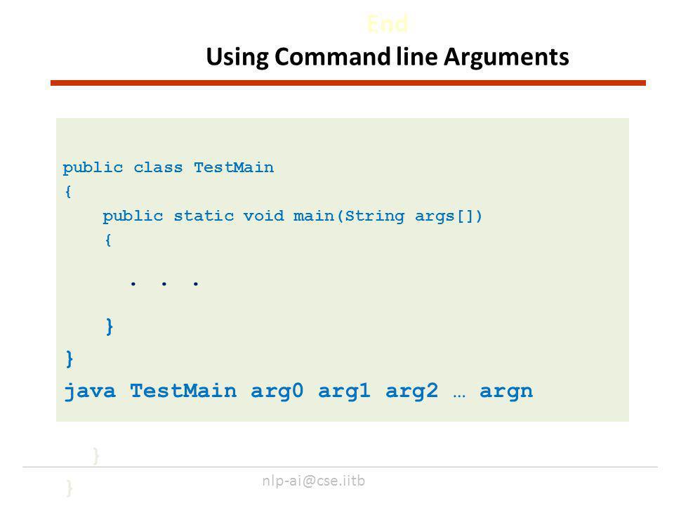 nlp-ai@cse.iitb End Using Command line Arguments public class TestMain { public static void main(String args[]) {...