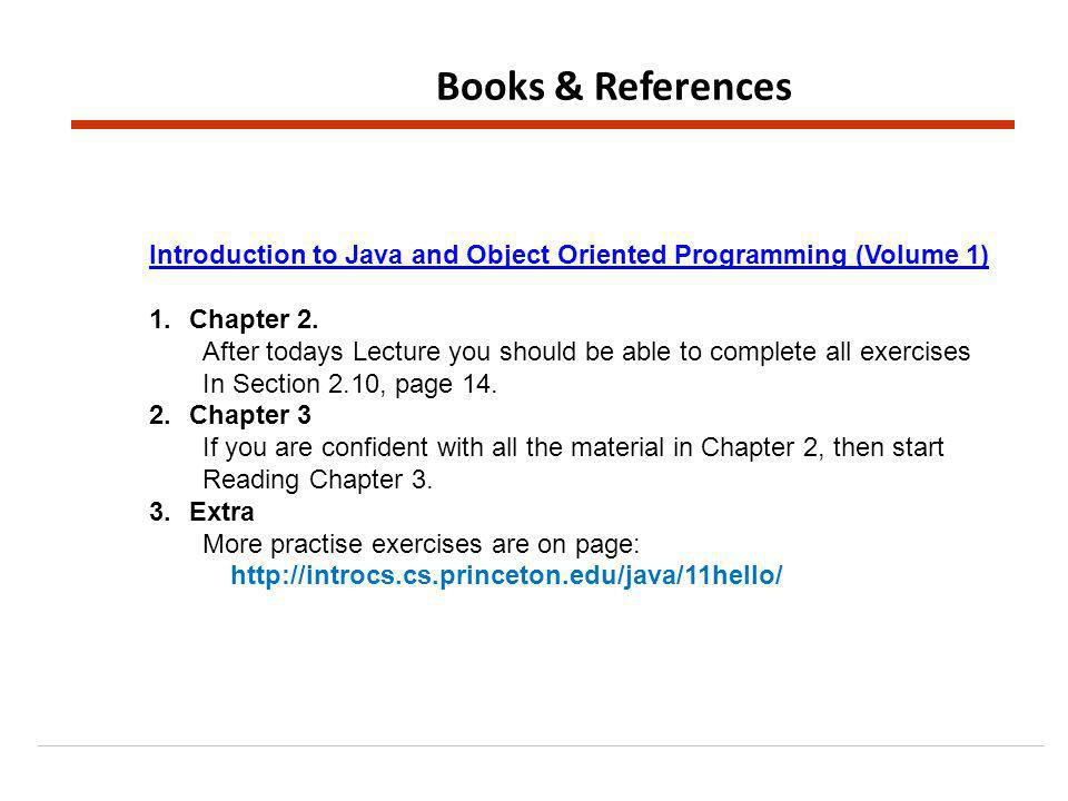 Books & References Introduction to Java and Object Oriented Programming (Volume 1) 1.Chapter 2.