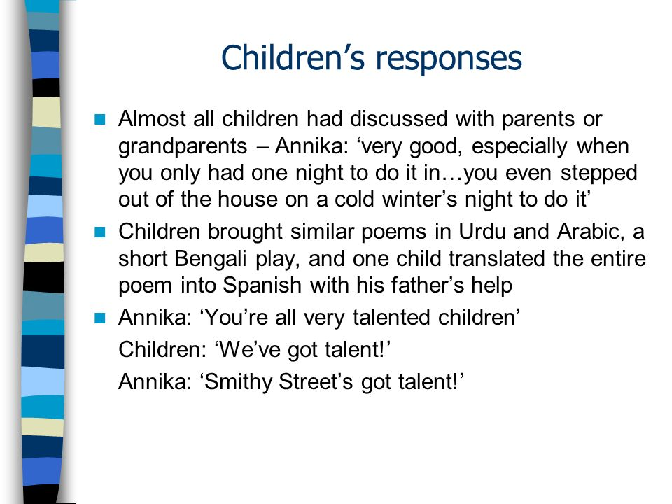 Childrens responses Almost all children had discussed with parents or grandparents – Annika: very good, especially when you only had one night to do i