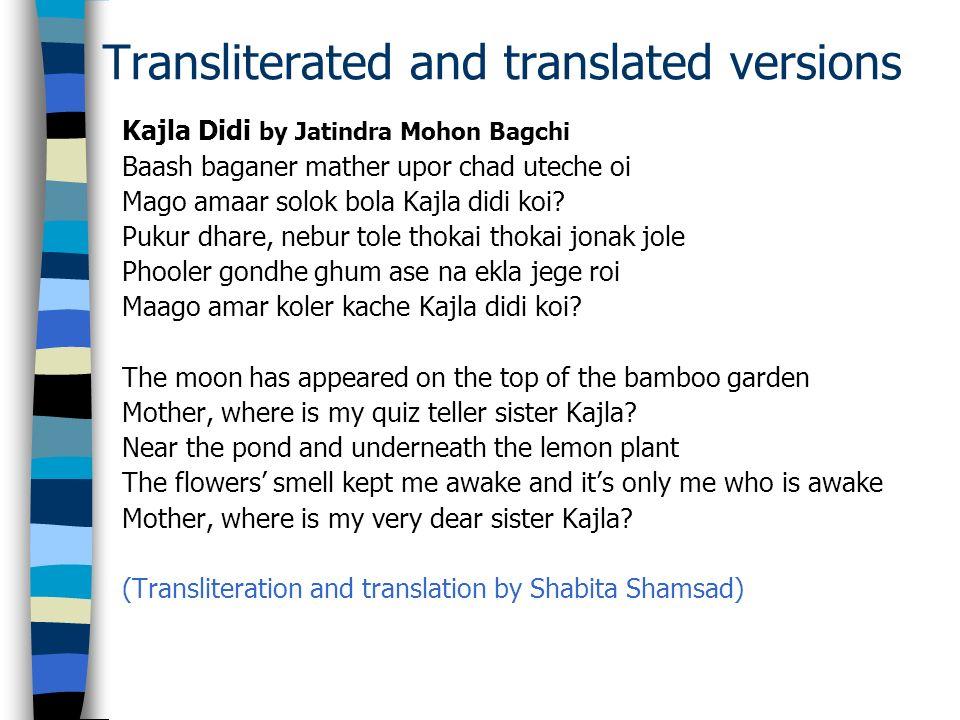 Transliterated and translated versions Kajla Didi by Jatindra Mohon Bagchi Baash baganer mather upor chad uteche oi Mago amaar solok bola Kajla didi k