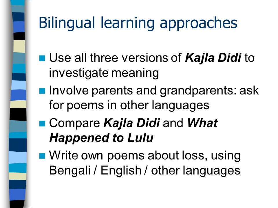 Bilingual learning approaches Use all three versions of Kajla Didi to investigate meaning Involve parents and grandparents: ask for poems in other lan