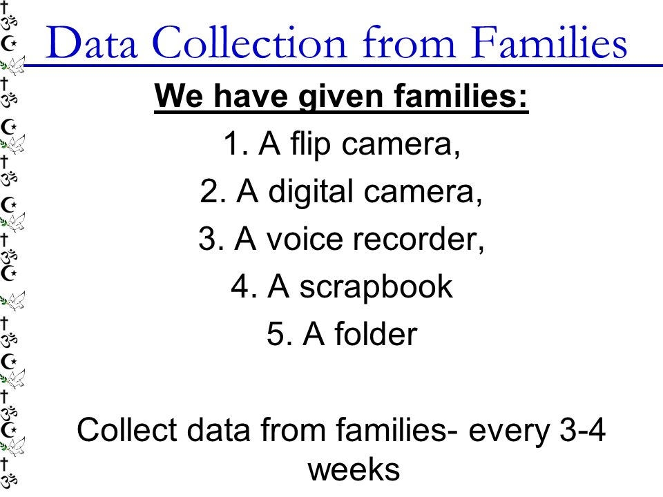 Data Collection from Families We have given families: 1.