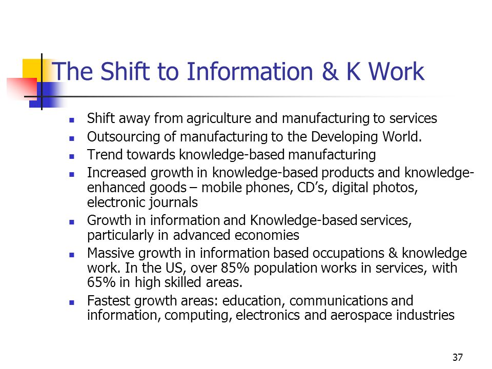 36 Evolution of the Nature of the Economy Wilson, Managing Knowledge, 1994 Agricultural Information Industrial Service