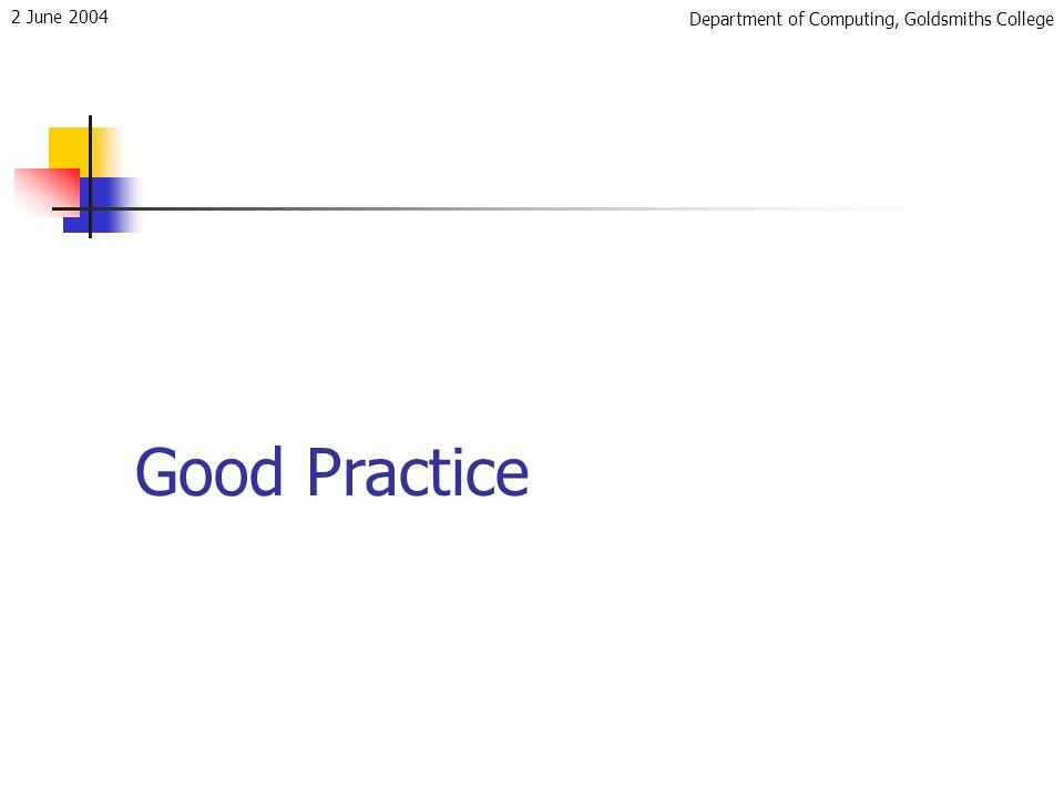 Department of Computing, Goldsmiths College 2 June 2004 Good Practice