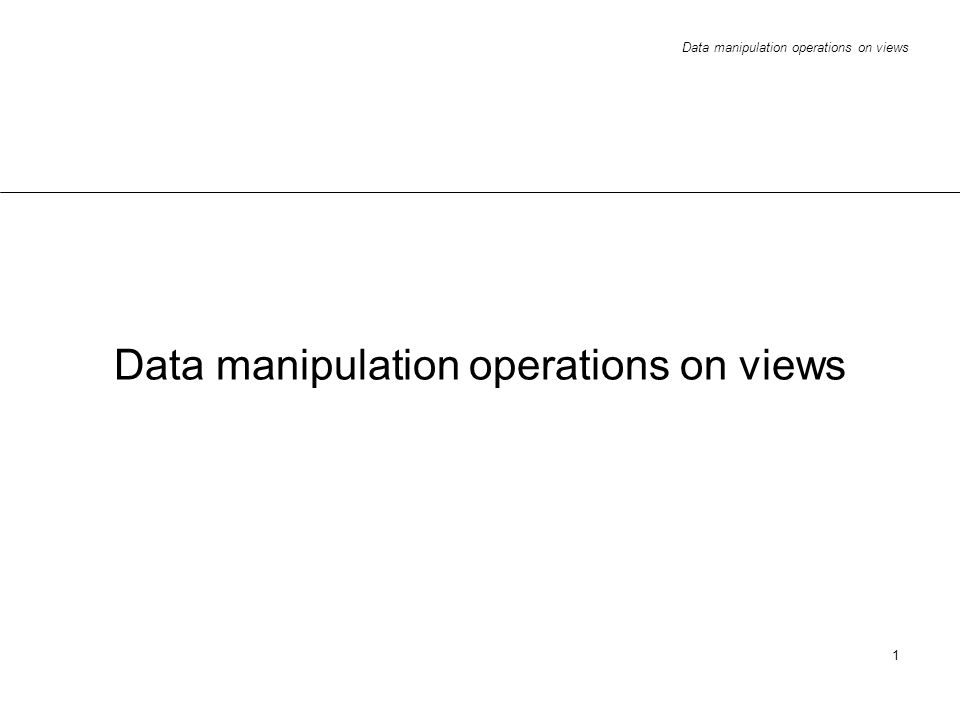 Data manipulation operations on views 1