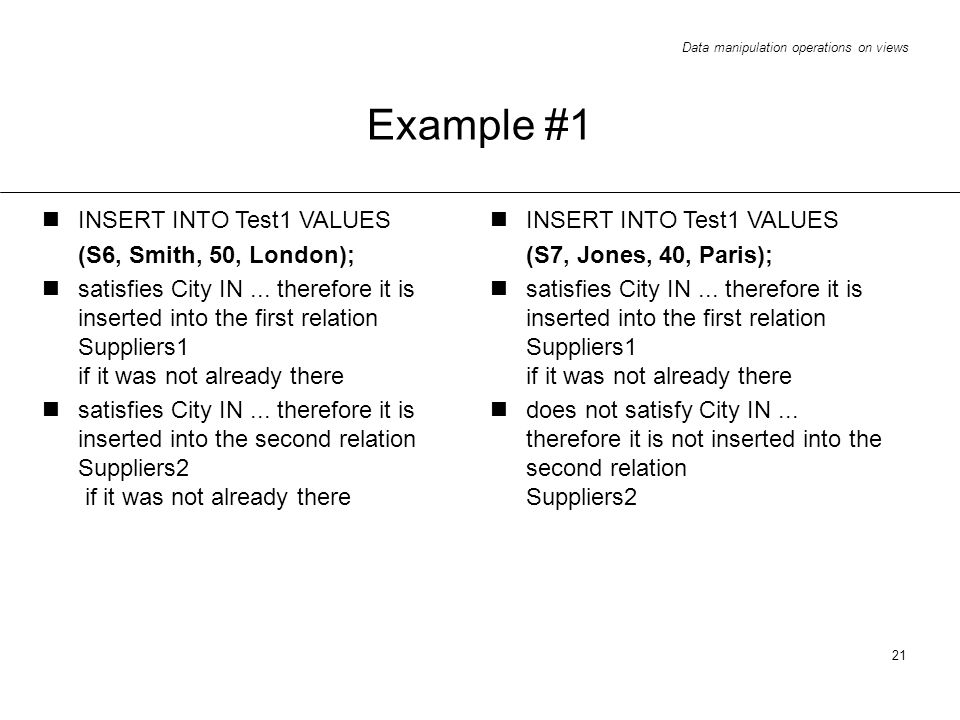 Data manipulation operations on views 21 Example #1 INSERT INTO Test1 VALUES (S6, Smith, 50, London); satisfies City IN...