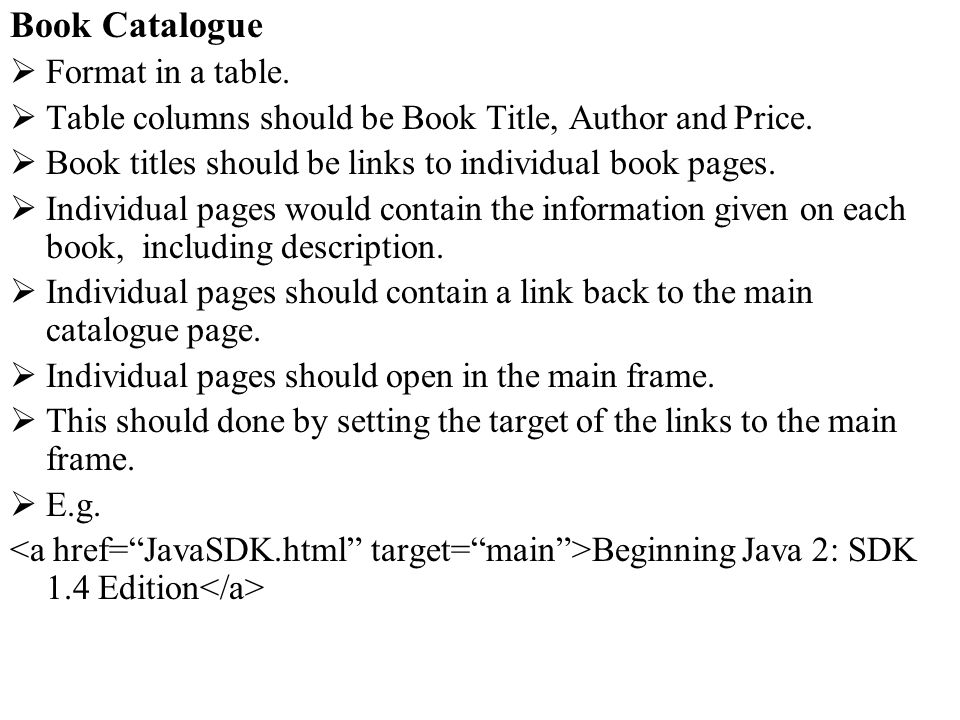 Book Catalogue Format in a table. Table columns should be Book Title, Author and Price. Book titles should be links to individual book pages. Individu