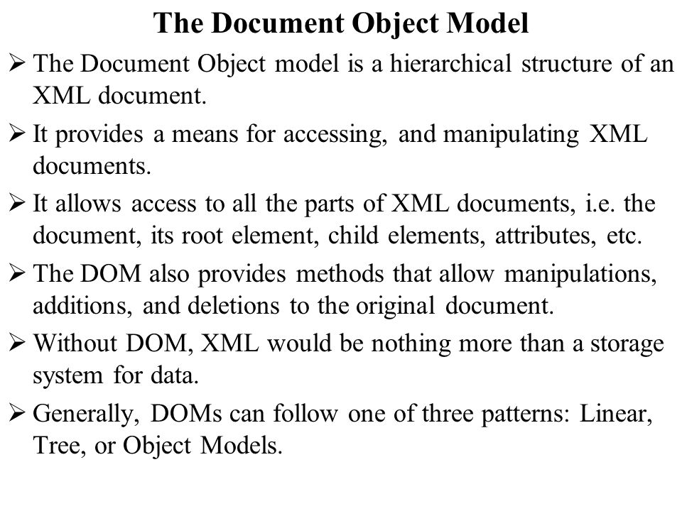 The Document Object Model The Document Object model is a hierarchical structure of an XML document.