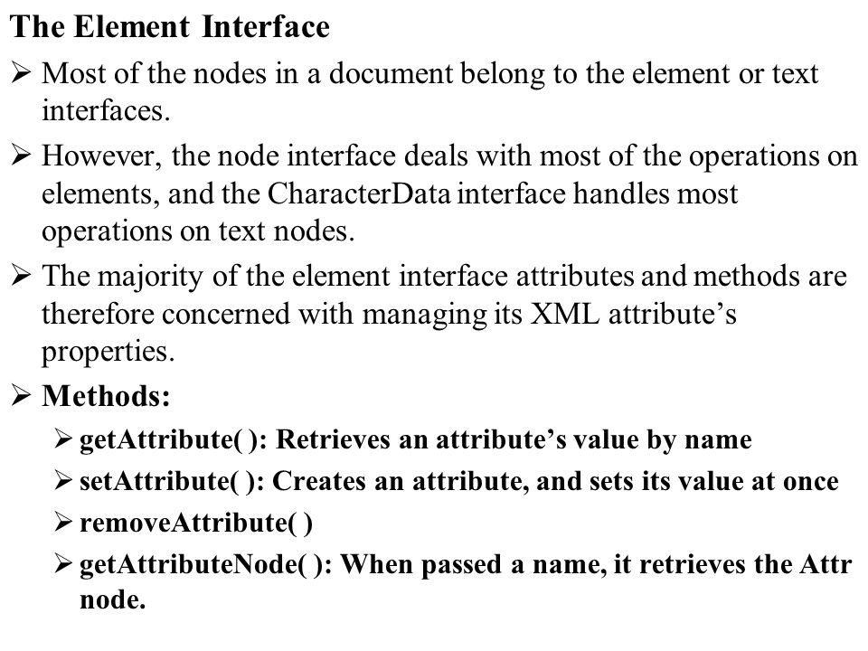 The Element Interface Most of the nodes in a document belong to the element or text interfaces.