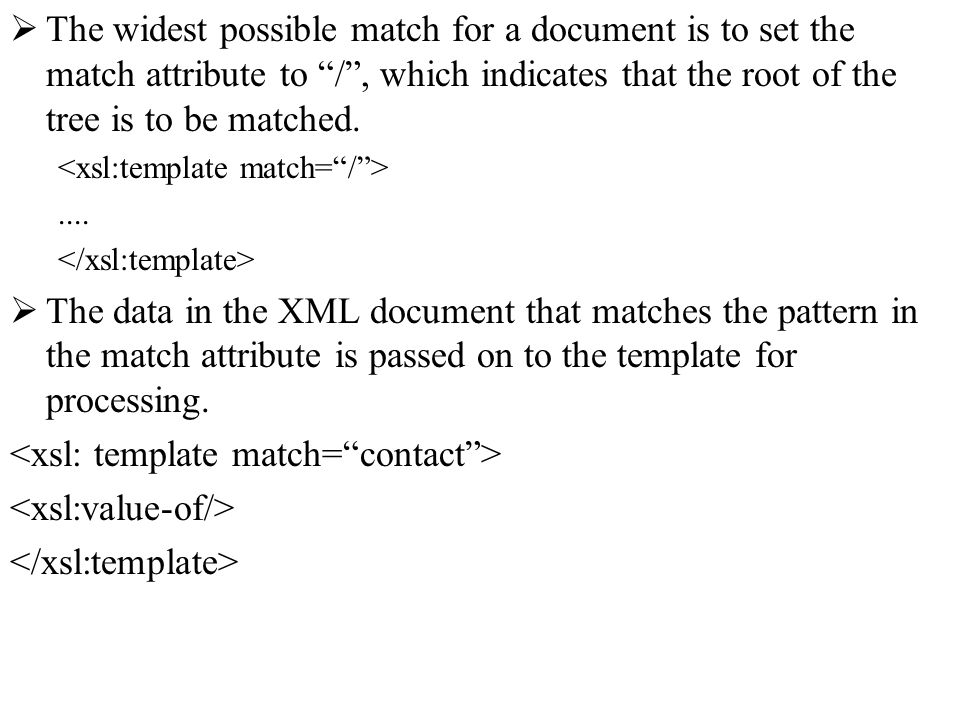 The widest possible match for a document is to set the match attribute to /, which indicates that the root of the tree is to be matched.....