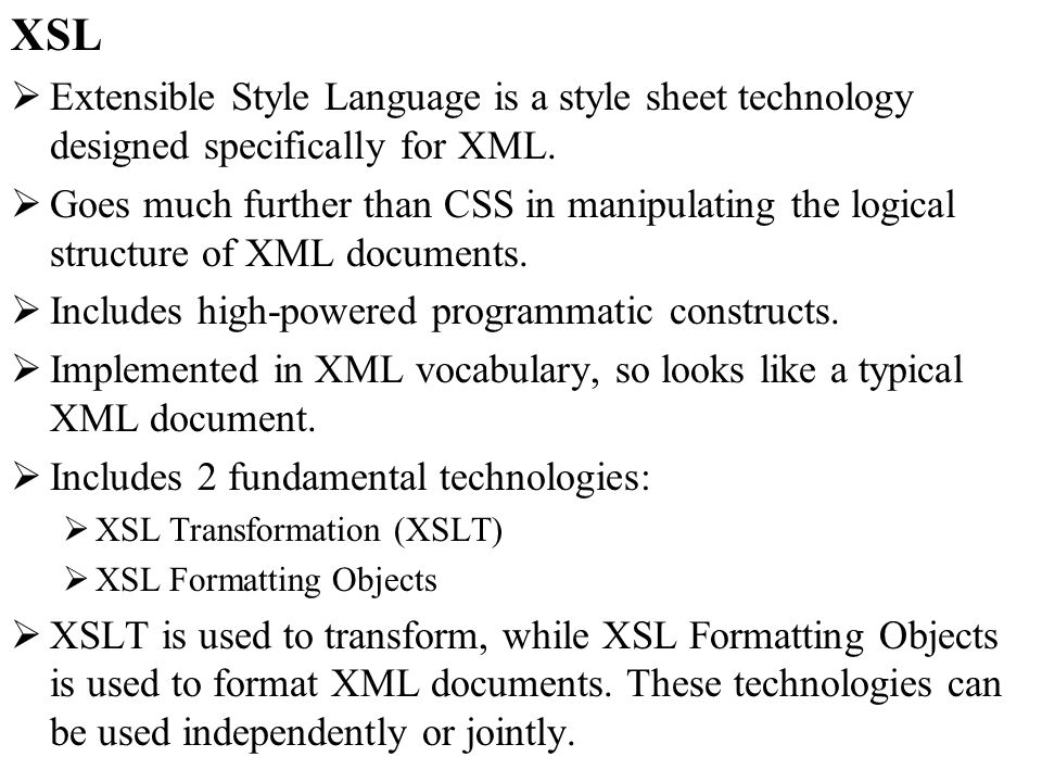 XSL Extensible Style Language is a style sheet technology designed specifically for XML.